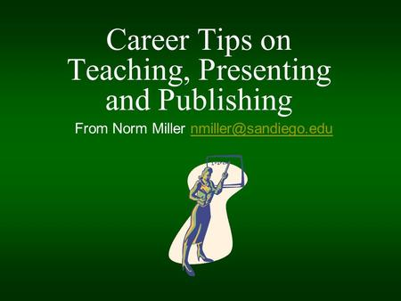 Career Tips on Teaching, Presenting and Publishing From Norm Miller
