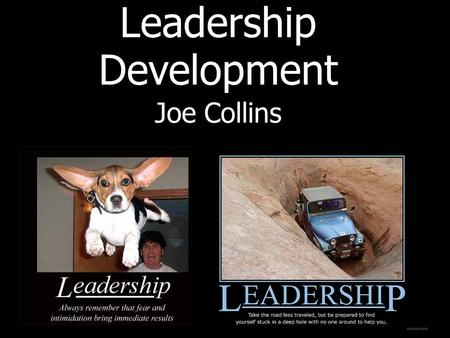 Leadership Development Joe Collins. Questions of the Day What is a leader? What does a leader do? How do you spot a leader? How do you retain and develop.