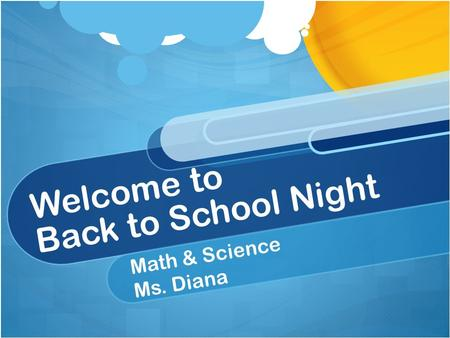 Welcome to Back to School Night Math & Science Ms. Diana.