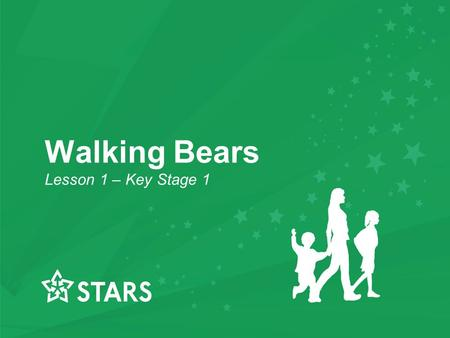 Walking Bears Lesson 1 – Key Stage 1 Walking Bears Lesson 1 – Key Stage 1.