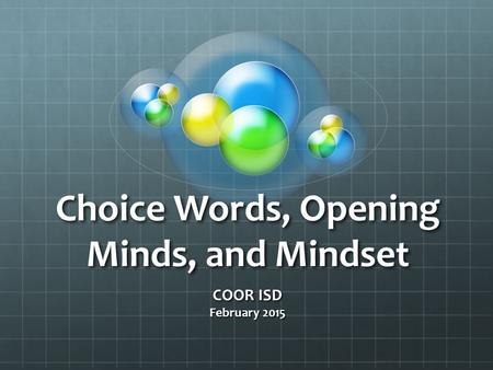 Choice Words, Opening Minds, and Mindset COOR ISD February 2015.