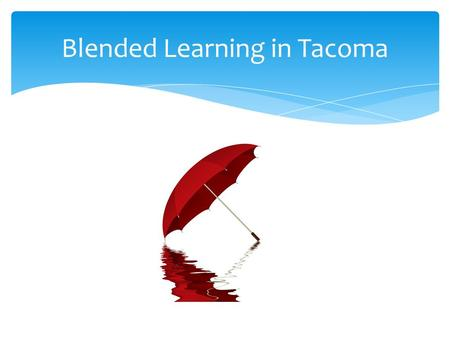 Blended Learning in Tacoma. Projects, Projects, and Projects.