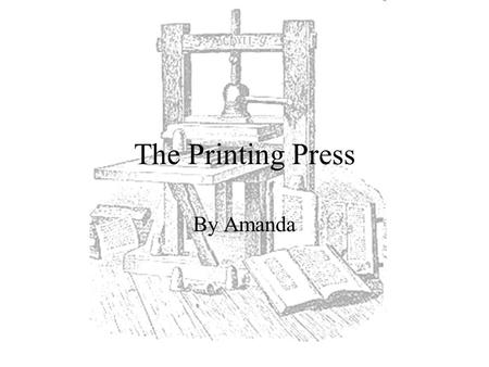 The Printing Press By Amanda.