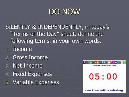 "DO NOW SILENTLY & INDEPENDENTLY, in today's ""Terms of the Day"" sheet, define the following terms, in your own words. 1. Income 2. Gross Income 3. Net Income."