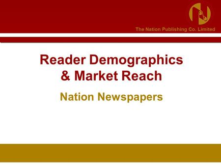 The Nation Publishing Co. Limited Reader Demographics & Market Reach Nation Newspapers.