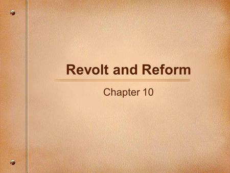 Revolt and Reform Chapter 10 List causes or situations which you believe led to a call for reform within the Church.