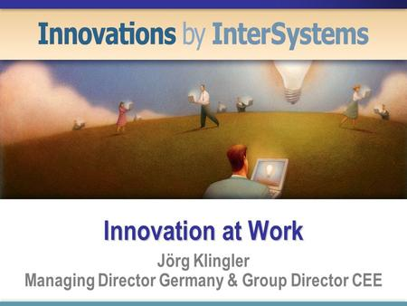 Innovation at Work Jörg Klingler Managing Director Germany & Group Director CEE.