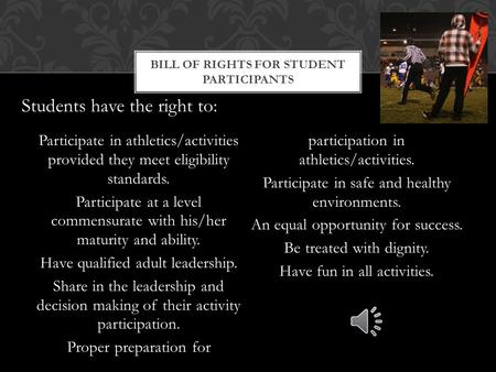 Participate in athletics/activities provided they meet eligibility standards. Participate at a level commensurate with his/her maturity and ability. Have.