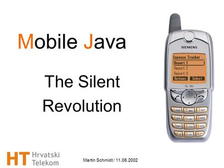 Martin Schmidt / 11.06.2002 The Silent Revolution Mobile Java.