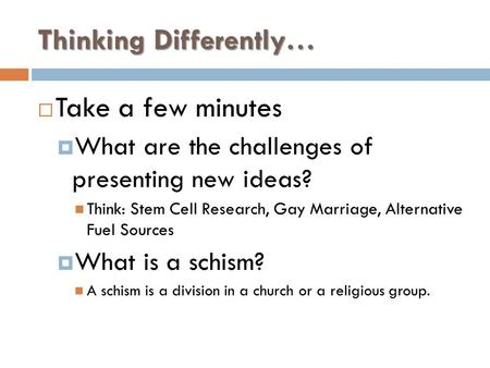 Thinking Differently…  Take a few minutes  What are the challenges of presenting new ideas? Think: Stem Cell Research, Gay Marriage, Alternative Fuel.