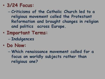 3/24 Focus 3/24 Focus: – Criticisms of the Catholic Church led to a religious movement called the Protestant Reformation and brought changes in religion.