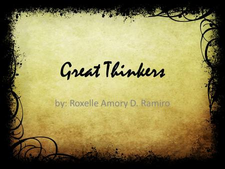 Great Thinkers by: Roxelle Amory D. Ramiro. Johannes Gutenberg (c. 1398 – February 3, 1468) was a German blacksmith, goldsmith, printer, and publisher.