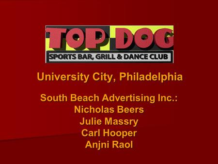 University City, Philadelphia South Beach Advertising Inc.: Nicholas Beers Julie Massry Carl Hooper Anjni Raol.