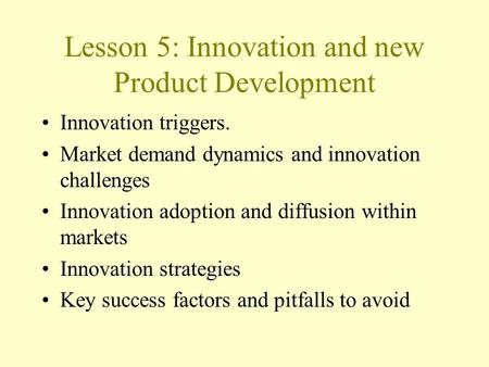 Lesson 5: Innovation and new Product Development Innovation triggers. Market demand dynamics and innovation challenges Innovation adoption and diffusion.