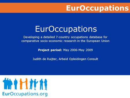 EurOccupations Developing a detailed 7-country occupations database for comparative socio-economic research in the European Union Project period: May 2006-May.