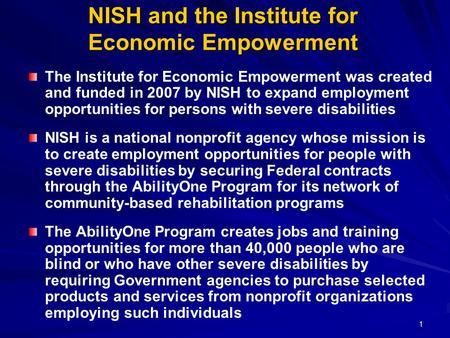 1 NISH and the Institute for Economic Empowerment The Institute for Economic Empowerment was created and funded in 2007 by NISH to expand employment opportunities.