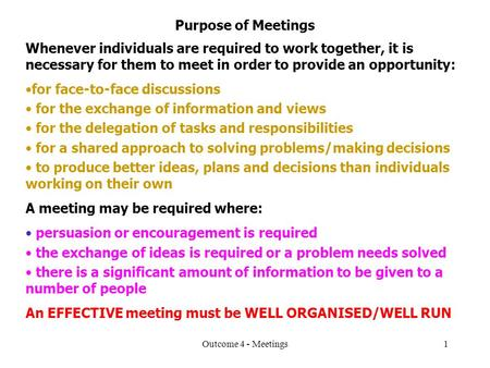 Outcome 4 - Meetings1 Purpose of Meetings Whenever individuals are required to work together, it is necessary for them to meet in order to provide an opportunity: