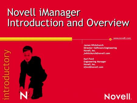 Novell iManager Introduction and Overview James Whitchurch Director—Software Engineering Novell, Inc. Karl Ford Engineering.