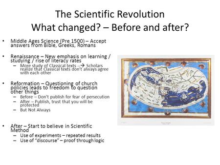 The Scientific Revolution What changed? – Before and after? Middle Ages Science (Pre 1500) – Accept answers from Bible, Greeks, Romans Renaissance – New.