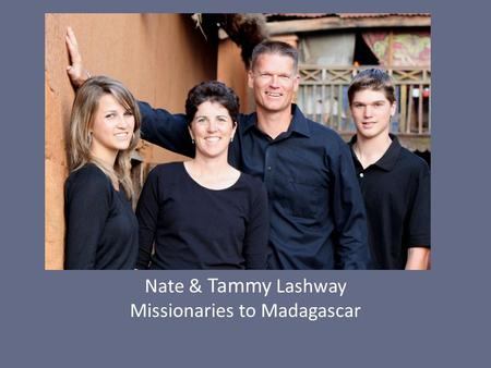 Pray for Nate & Tammy Lashway Nate & Tammy Lashway Missionaries to Madagascar.