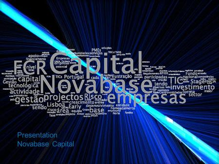 Presentation Novabase Capital. Novabase Capital main objective is the identification and development of IT entrepreneurial projects Novabase Capital is.