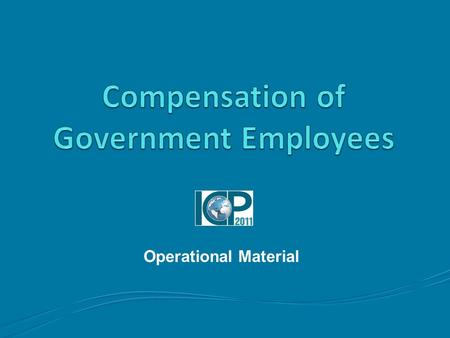 Operational Material. Outline 2 Topics to be covered Introduction to Government Expenditures Compensation of Government Employees Pay and Expenditure.