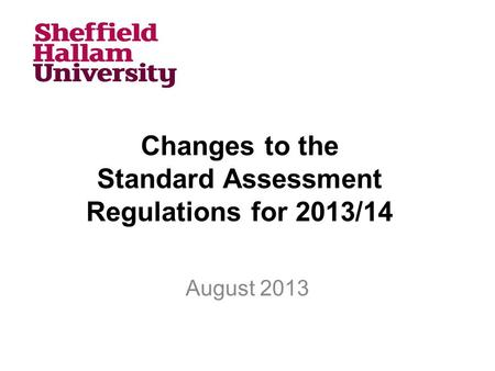 Changes to the Standard Assessment Regulations for 2013/14 August 2013.