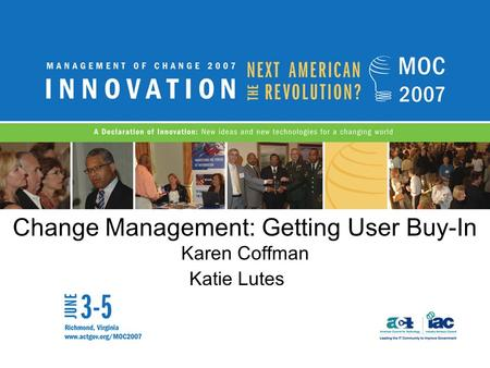 Change Management: Getting User Buy-In Karen Coffman Katie Lutes.
