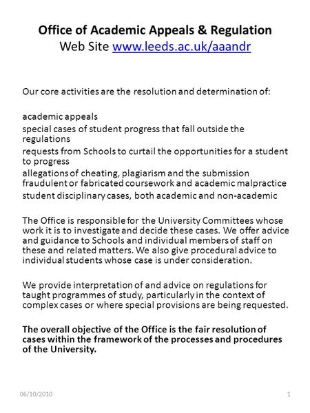 Office of Academic Appeals & Regulation Web Site www.leeds.ac.uk/aaandrwww.leeds.ac.uk/aaandr Our core activities are the resolution and determination.