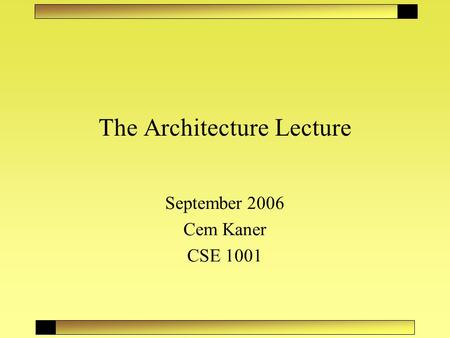 The Architecture Lecture September 2006 Cem Kaner CSE 1001.