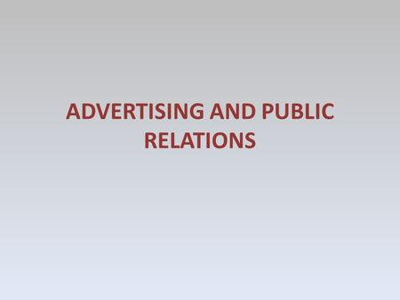ADVERTISING AND PUBLIC RELATIONS. ADVERSITING Nowadays, advertising which is a perfect promotion methods, has an old history.