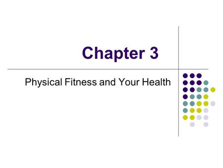 Chapter 3 Physical Fitness and Your Health. Physical Fitness and You.