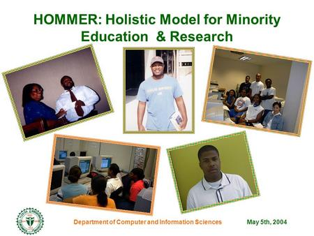 Department of Computer and Information SciencesMay 5th, 2004 HOMMER: Holistic Model for Minority Education & Research.