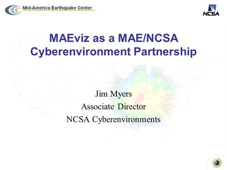 MAEviz as a MAE/NCSA Cyberenvironment Partnership Jim Myers Associate Director NCSA Cyberenvironments.