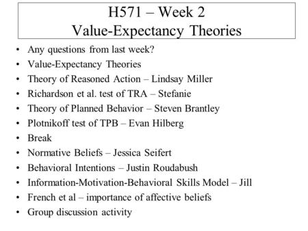 H571 – Week 2 Value-Expectancy Theories Any questions from last week? Value-Expectancy Theories Theory of Reasoned Action – Lindsay Miller Richardson et.