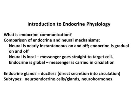 Introduction to Endocrine Physiology What is endocrine communication? Comparison of endocrine and neural mechanisms: Neural is nearly instantaneous on.