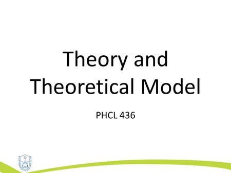 Theory and Theoretical Model PHCL 436. Outline Interrelation between theory, research and practice. Theory definition and components. Use of health theories.