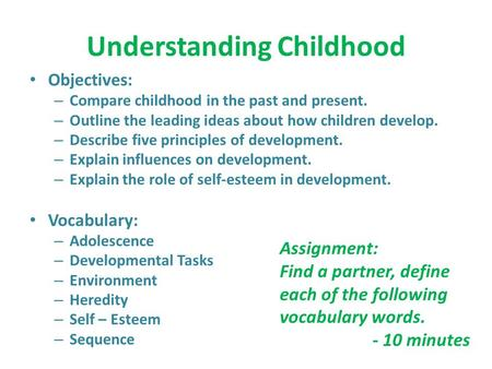 Understanding Childhood Objectives: – Compare childhood in the past and present. – Outline the leading ideas about how children develop. – Describe five.