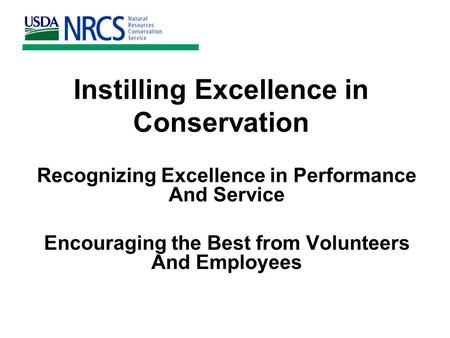 Instilling Excellence in Conservation Recognizing Excellence in Performance And Service Encouraging the Best from Volunteers And Employees.