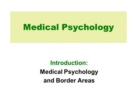 Medical Psychology Introduction: Medical Psychology and Border Areas.
