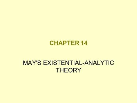 CHAPTER 14 MAY'S EXISTENTIAL-ANALYTIC THEORY. Existential-Analytic Theory Theoretical approach to understanding human personality that combines elements.