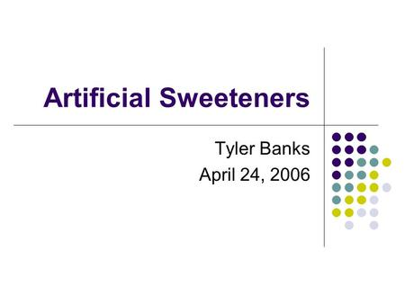 Artificial Sweeteners Tyler Banks April 24, 2006.