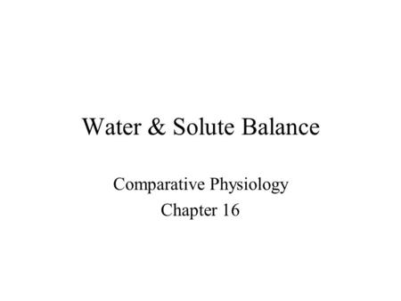 Water & Solute Balance Comparative Physiology Chapter 16.