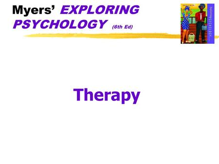 Myers' EXPLORING PSYCHOLOGY (6th Ed) Therapy. History of Treatment.