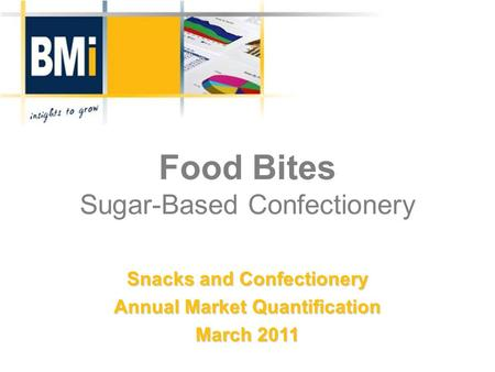 Food Bites Sugar-Based Confectionery Snacks and Confectionery Annual Market Quantification March 2011.