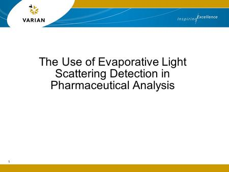 The Use of Evaporative Light Scattering Detection in Pharmaceutical Analysis 1.