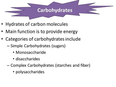 Hydrates of carbon molecules Main function is to provide energy Categories of carbohydrates include – Simple Carbohydrates (sugars) Monosaccharide disaccharides.