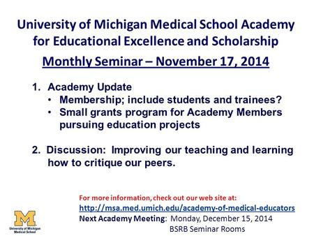 University of Michigan Medical School Academy for Educational Excellence and Scholarship Monthly Seminar – November 17, 2014 1.Academy Update Membership;