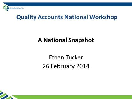Quality Accounts National Workshop A National Snapshot Ethan Tucker 26 February 2014.
