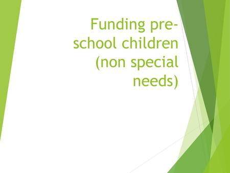 Funding pre- school children (non special needs).